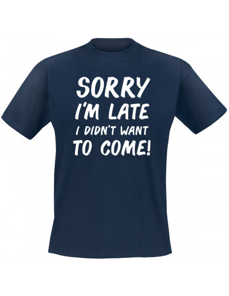 Sorry I´m Late I Didn`t Want To Come! T-shirt marine