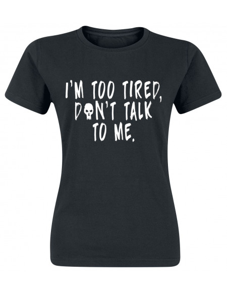 I'm Too Tired, Don't Talk To Me. T-shirt Femme noir