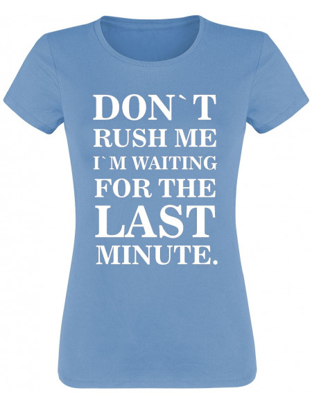 Don`t Rush Me I´m Waiting For The Last Minute. T-shirt Femme bleu clair